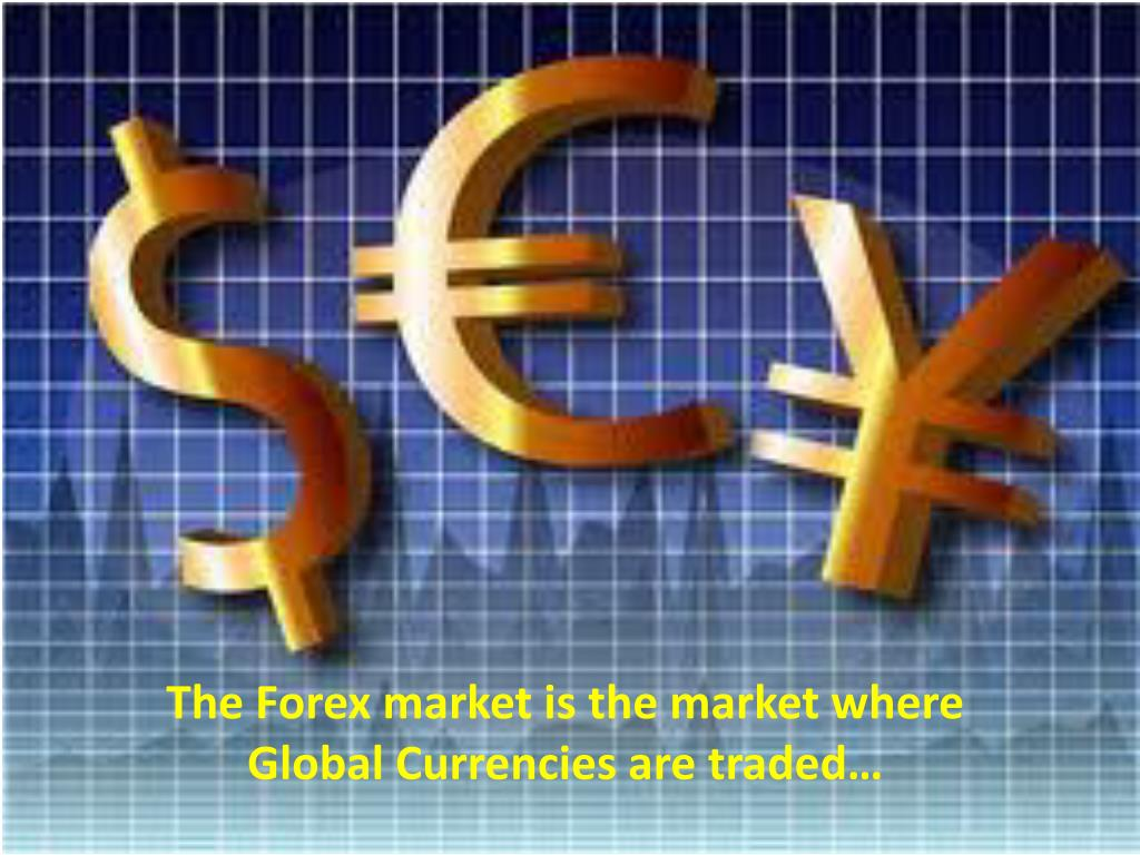 The Forex market is the market where Global Currencies are traded…