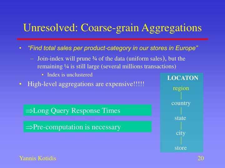 Unresolved: Coarse-grain Aggregations