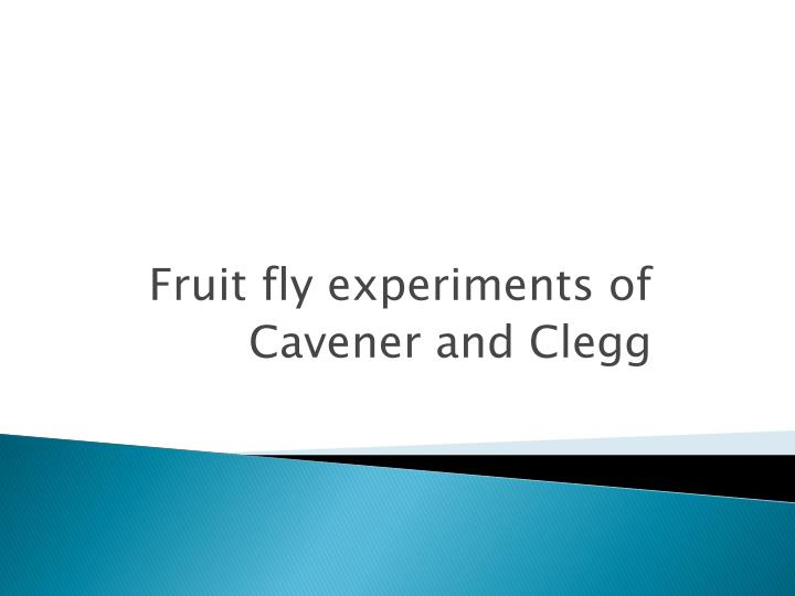 Fruit fly experiments of