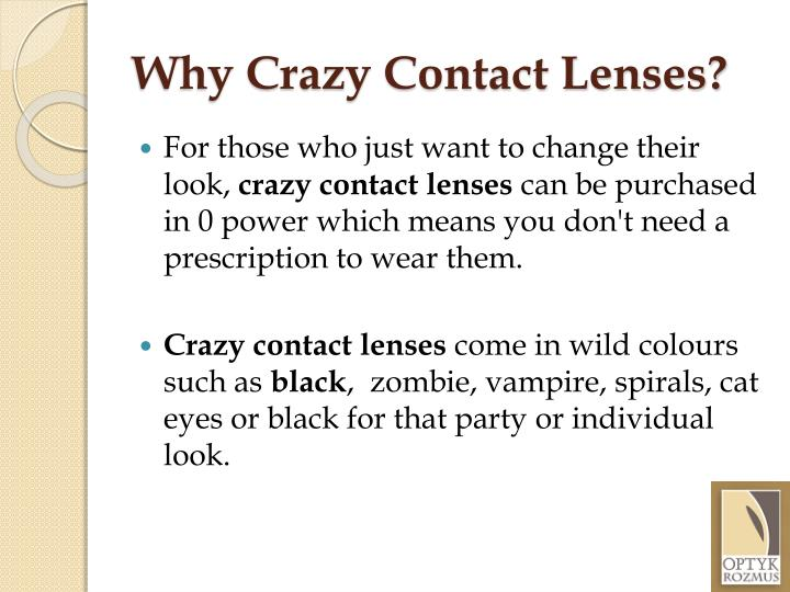 Why crazy contact lenses