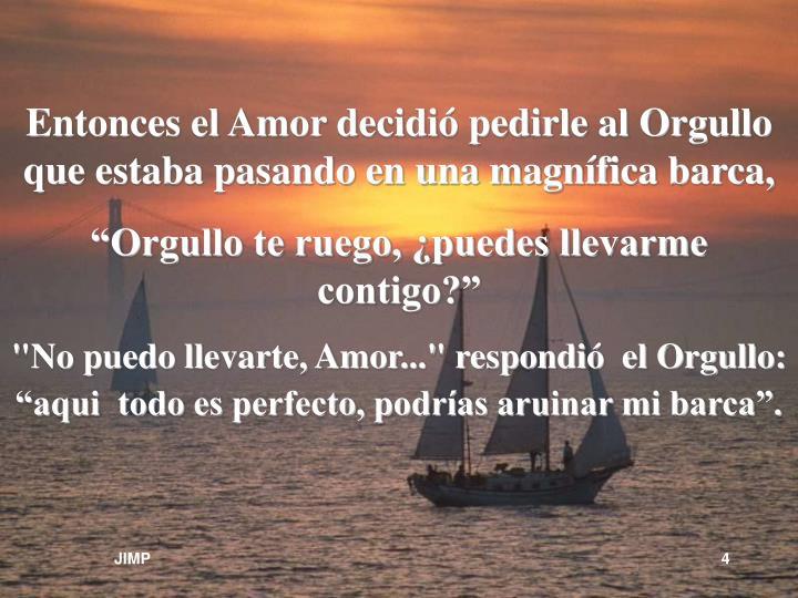 Entonces el Amor decidió pedirle al Orgullo que estaba pasando en una magnífica barca,