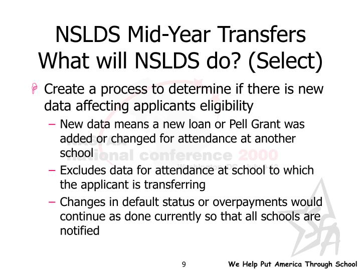 NSLDS Mid-Year Transfers What will NSLDS do? (Select)
