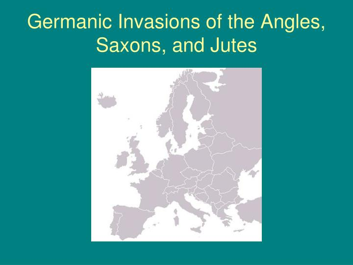 Germanic Invasions of the Angles, Saxons, and Jutes