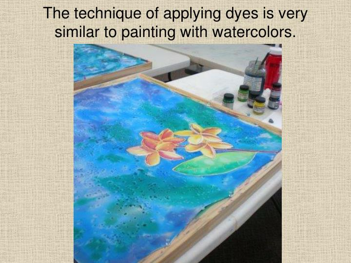 The technique of applying dyes is very similar to painting with watercolors.