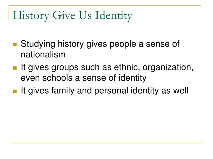 History Give Us Identity