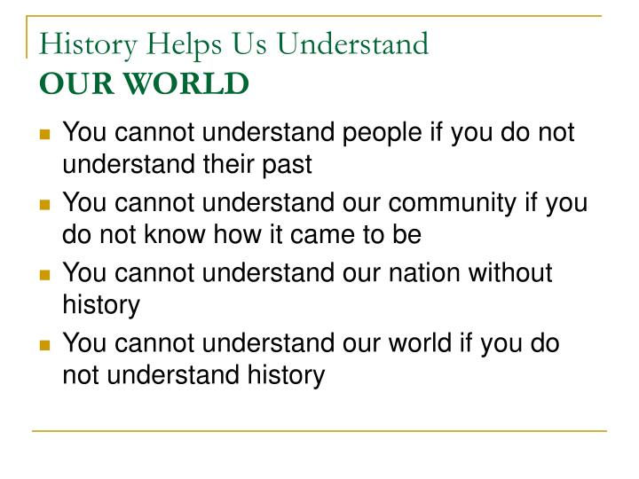 History helps us understand our world