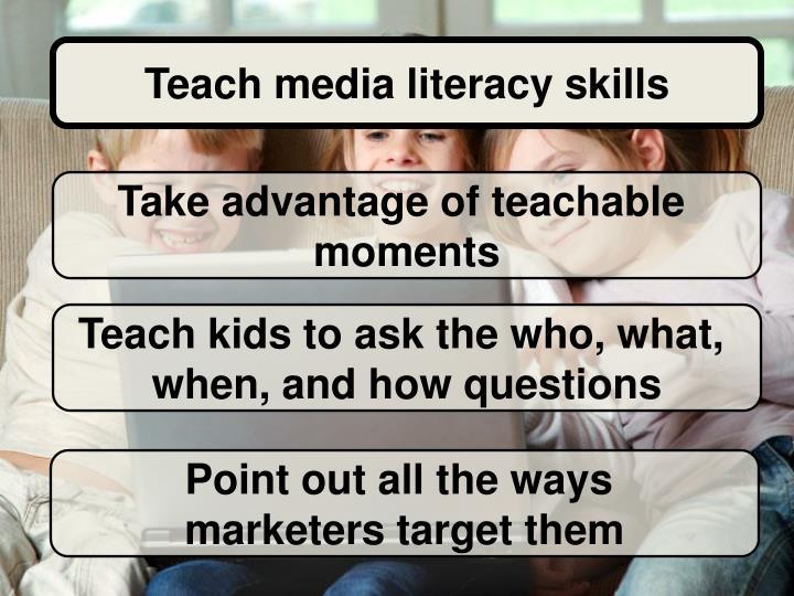 Teach media literacy skills