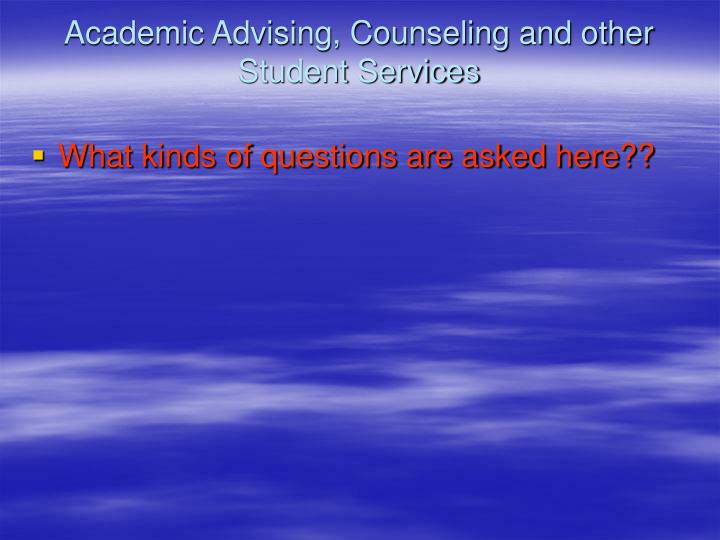 Academic Advising, Counseling and other Student Services
