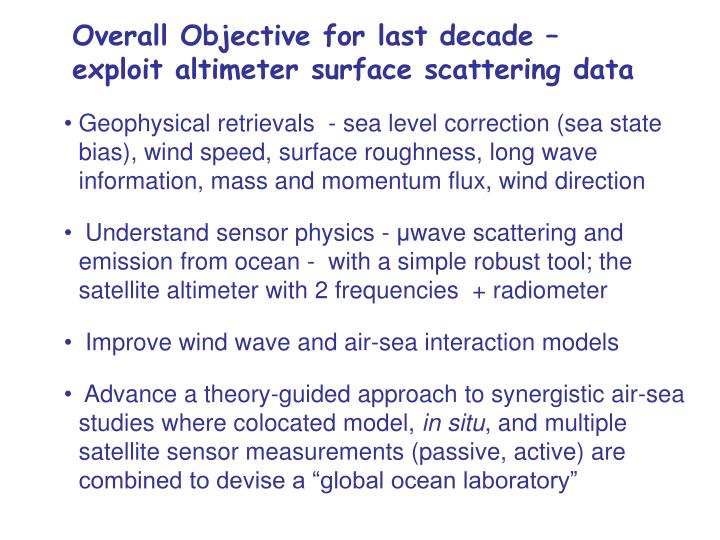 Overall Objective for last decade – exploit altimeter surface scattering data