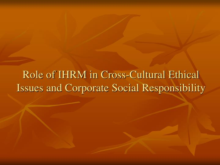 the cultural and social challenges faced by ihrm Operating human resources across geographic and cultural boundaries can  often  to new ideas, new ways of communicating and unfamiliar social practices.