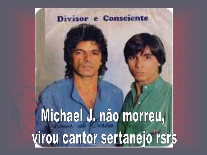 Michael J. não morreu,