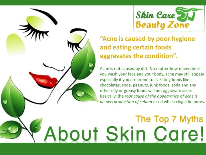 Acne is caused by poor hygiene and eating certain foods aggravates the condition