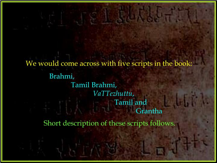 We would come across with five scripts in the book:
