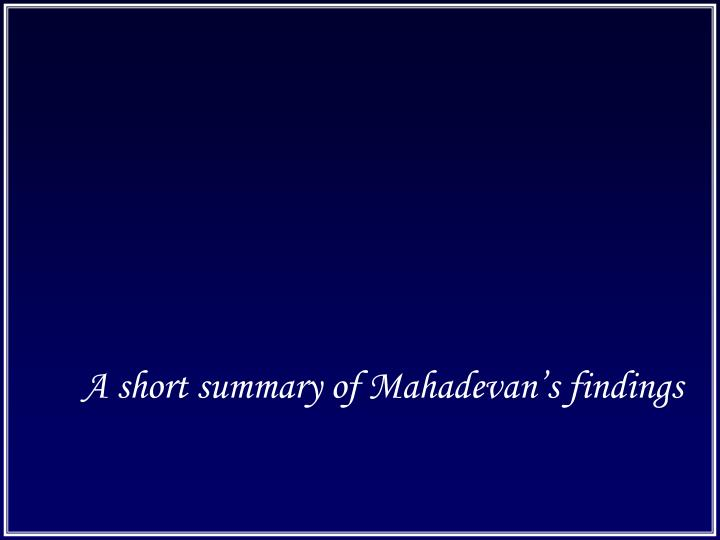 A short summary of Mahadevan's findings