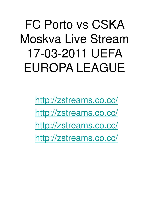 FC Porto vs CSKA Moskva Live Stream 17-03-2011 UEFA EUROPA LEAGUE