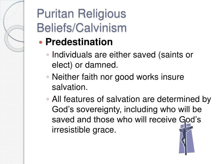 puritan religious beliefs essay Read this essay on puritans the puritans came to reform the church all puritans had strong religious beliefs and wanted america to be a place for liberation.