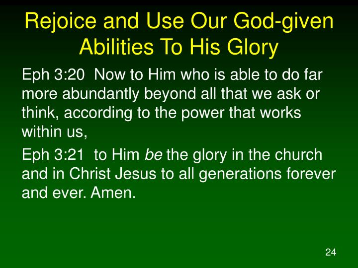 Rejoice and Use Our God-given Abilities To His Glory