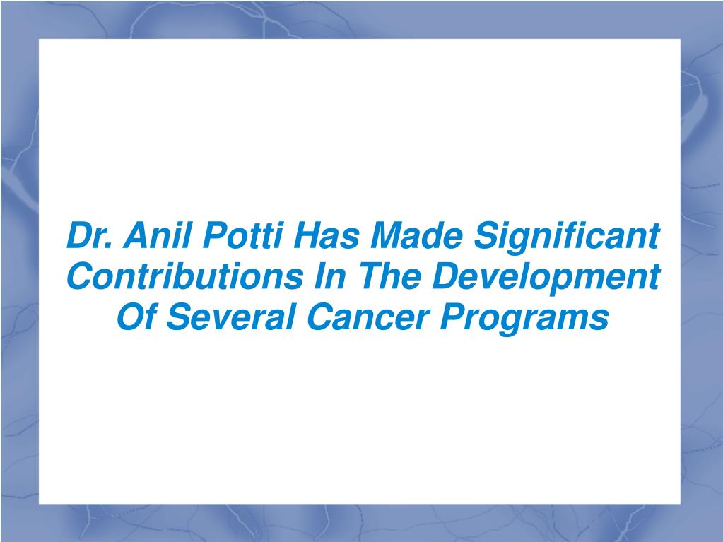 Dr. Anil Potti Has Made Significant Contributions In The Development Of Several Cancer Programs