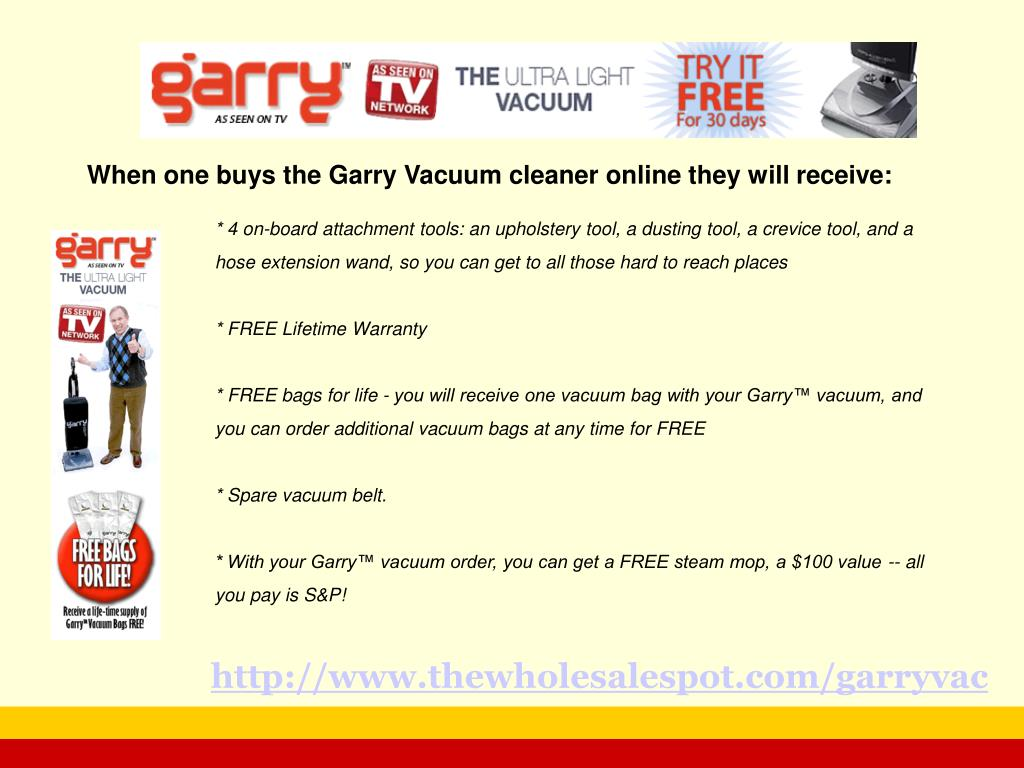 When one buys the Garry Vacuum cleaner online they will receive: