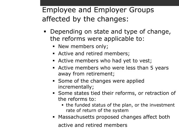 Employee and Employer Groups affected by the changes: