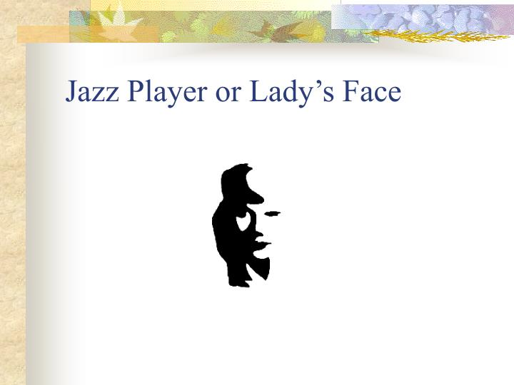 Jazz Player or Lady's Face