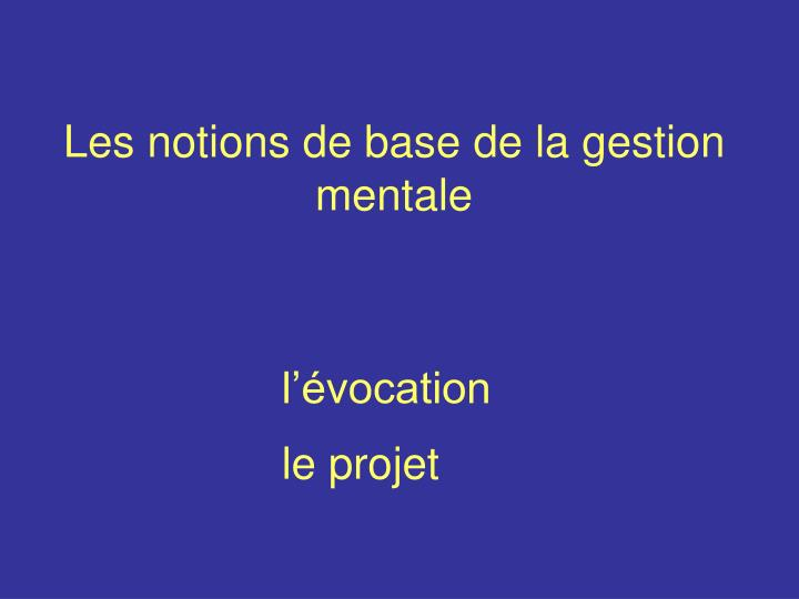 Les notions de base de la gestion mentale