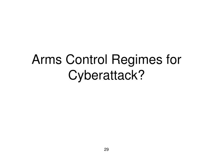 Arms Control Regimes for Cyberattack?