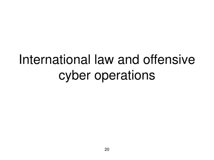International law and offensive cyber operations