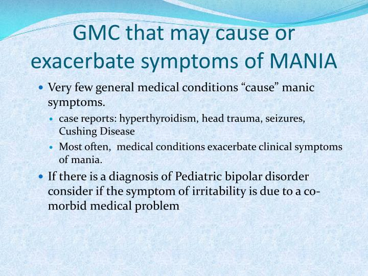 GMC that may cause or exacerbate symptoms of MANIA