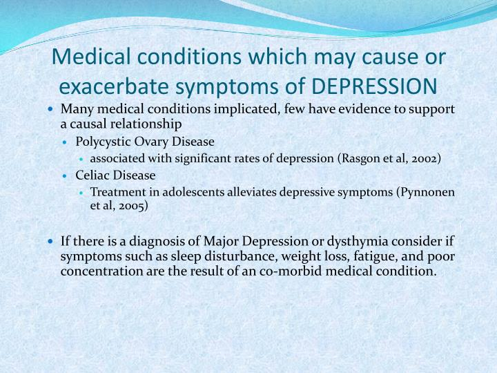 Medical conditions which may cause or exacerbate symptoms of DEPRESSION