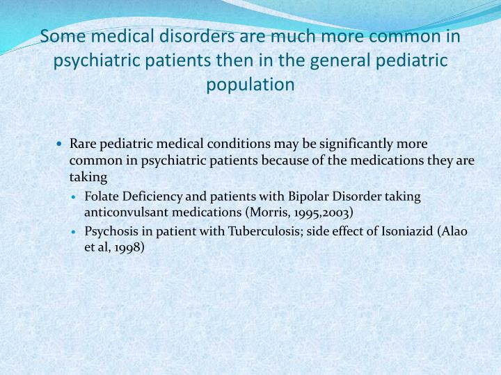 Some medical disorders are much more common in psychiatric patients then in the general pediatric population