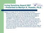 irving sunshine award 2007 presented to marilyn a huestis ph d