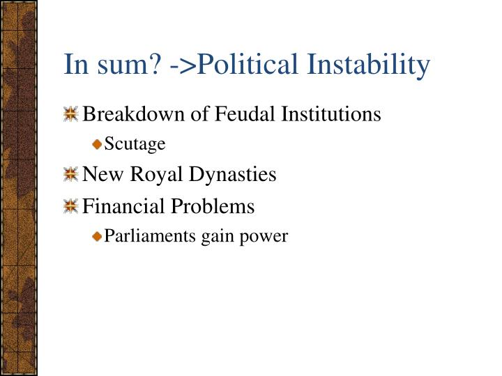 In sum? ->Political Instability