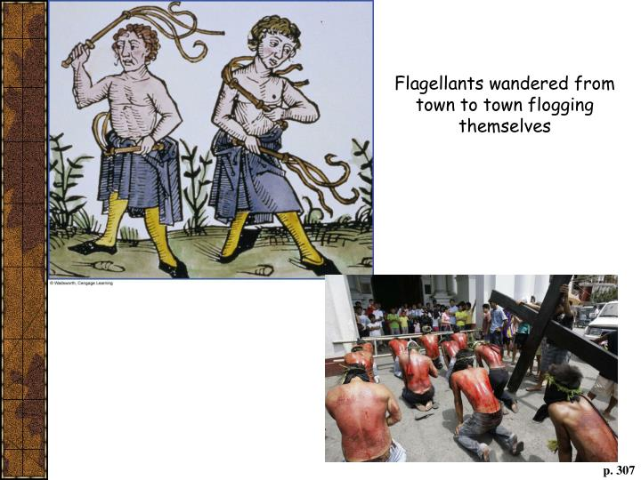Flagellants wandered from town to town flogging themselves