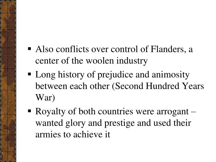 Also conflicts over control of Flanders, a center of the woolen industry