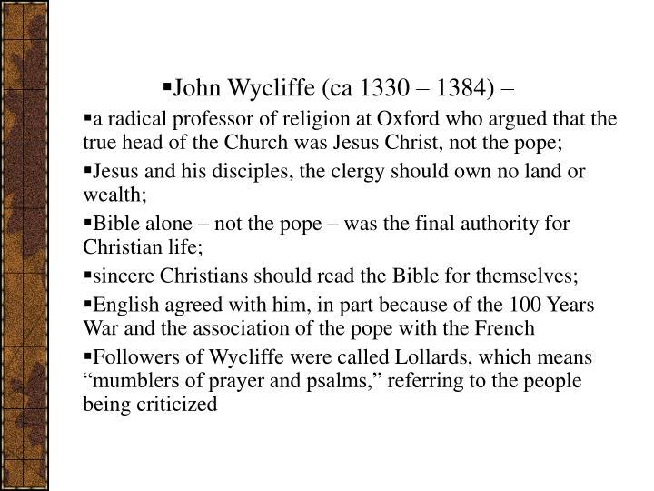 John Wycliffe (ca 1330 – 1384) –