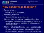 how sensitive is location