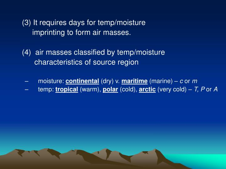 (3) It requires days for temp/moisture