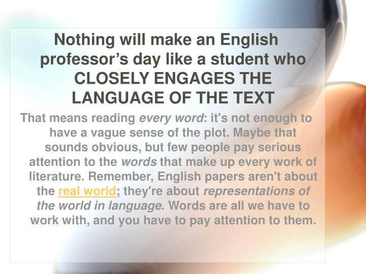 Nothing will make an English professor's day like a student who CLOSELY ENGAGES THE LANGUAGE OF TH...