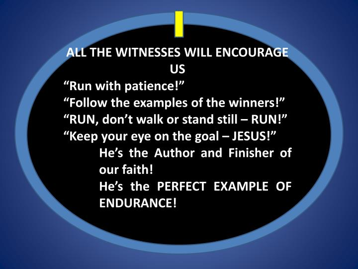ALL THE WITNESSES WILL ENCOURAGE US