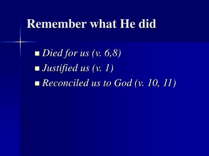 Remember what He did