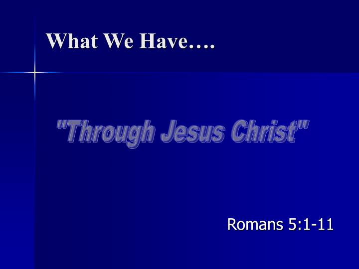 What We Have….