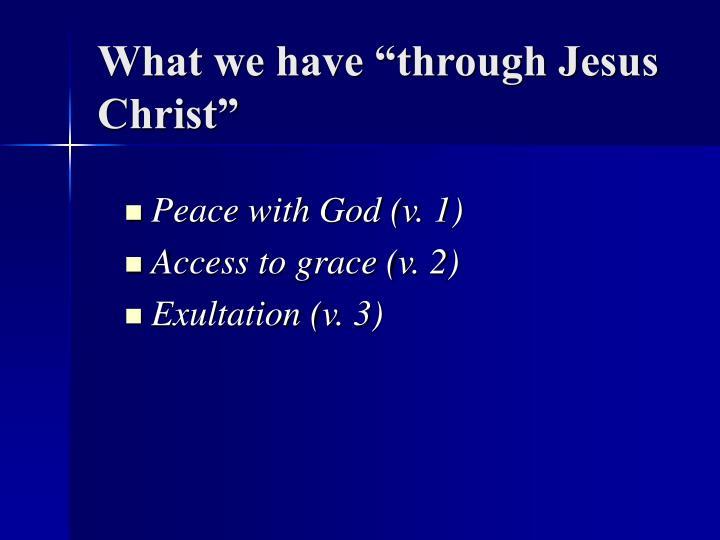 "What we have ""through Jesus Christ"""