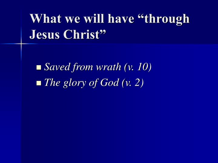 """What we will have """"through Jesus Christ"""""""