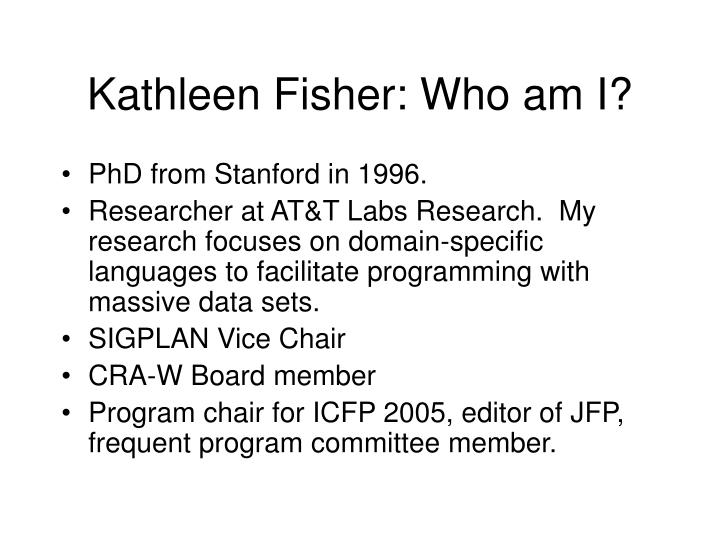Kathleen Fisher: Who am I?