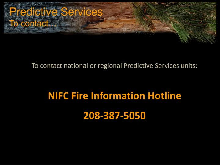 To contact national or regional Predictive Services units: