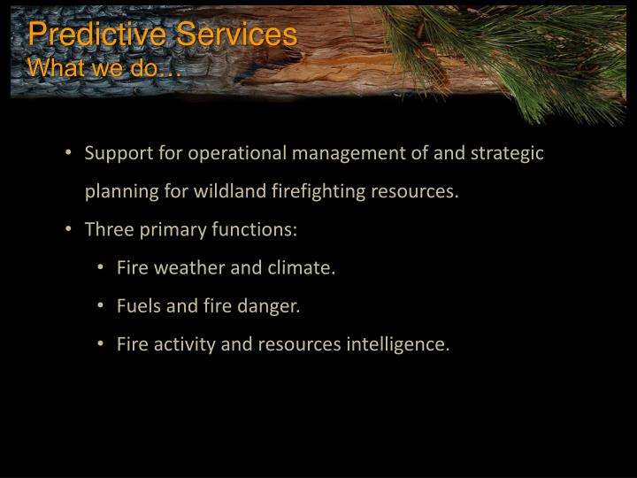 Support for operational management of and strategic planning for wildland firefighting resources.