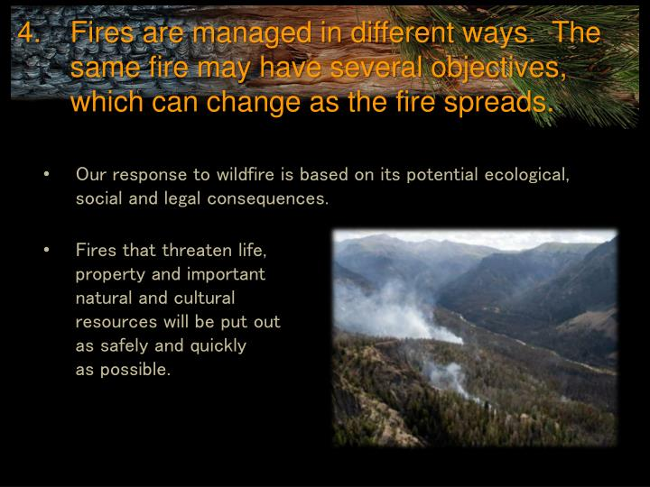 Fires are managed in different ways.  The same fire may have several objectives, which can change as the fire spreads.