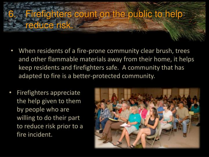 Firefighters count on the public to help reduce risk.