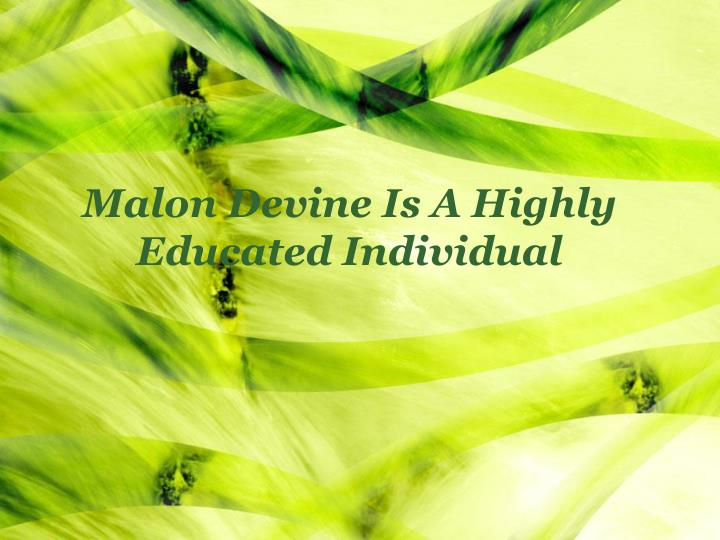 Malon Devine Is A Highly Educated Individual